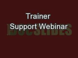 Trainer Support Webinar PowerPoint PPT Presentation