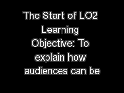 The Start of LO2 Learning Objective: To explain how audiences can be PowerPoint PPT Presentation