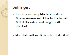 Bellringer :  Turn in your complete final draft of Writing Assessment One to the basket WITH the ru