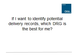 If I want to  identify  potential delivery records, which DRG is the best for me? PowerPoint PPT Presentation