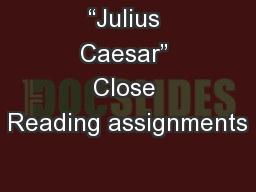 �Julius Caesar� Close Reading assignments