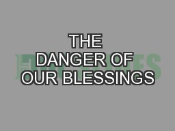 THE DANGER OF OUR BLESSINGS
