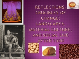 Reflections-Crucibles of Change: Landscapes, Material Culture, and Social Live after 1500