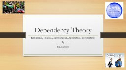 Dependency Theory (Economic, Political, International, Agricultural Perspectives)