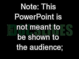 Note: This PowerPoint is not meant to be shown to the audience;