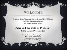 Welcome  1 Brighton Ballet Theater & the Students of PS 215 Morris H. Weiss Elementary School