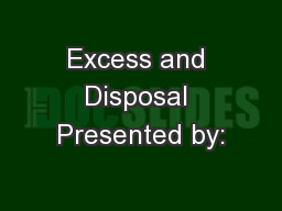 Excess and Disposal Presented by: