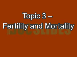 Topic 3 – Fertility and Mortality