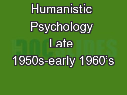Humanistic Psychology Late 1950s-early 1960�s