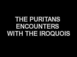 THE PURITANS ENCOUNTERS WITH THE IROQUOIS