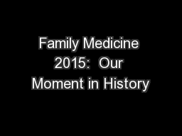 Family Medicine 2015:  Our Moment in History PowerPoint PPT Presentation