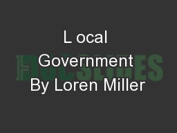 L ocal Government By Loren Miller PowerPoint PPT Presentation