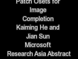 Statistics of Patch Osets for Image Completion Kaiming He and Jian Sun Microsoft Research Asia Abstract PowerPoint PPT Presentation