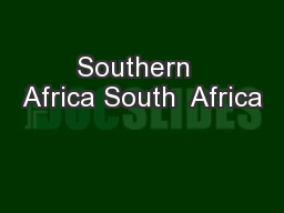 Southern  Africa South  Africa PowerPoint PPT Presentation
