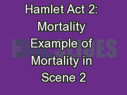 Hamlet Act 2: Mortality Example of Mortality in Scene 2 PowerPoint PPT Presentation
