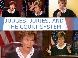 JUDGES, JURIES, AND THE COURT SYSTEM
