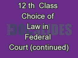 Agenda for 12 th  Class Choice of Law in Federal Court (continued)