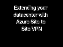 Extending your datacenter with Azure Site to Site VPN PowerPoint PPT Presentation