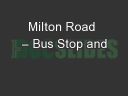 Milton Road – Bus Stop and PowerPoint PPT Presentation