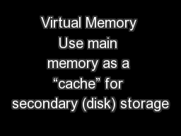 Virtual Memory Use main memory as a �cache� for secondary (disk) storage