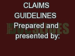 CLAIMS GUIDELINES  Prepared and presented by: