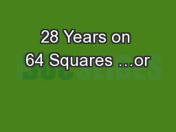 28 Years on 64 Squares …or