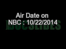 Air Date on NBC : 10/22/2014