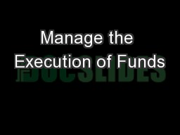Manage the Execution of Funds PowerPoint PPT Presentation