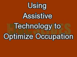 Using Assistive Technology to Optimize Occupation PowerPoint PPT Presentation