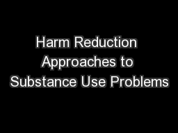 Harm Reduction Approaches to Substance Use Problems PowerPoint PPT Presentation