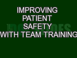 IMPROVING PATIENT SAFETY WITH TEAM TRAINING PowerPoint PPT Presentation