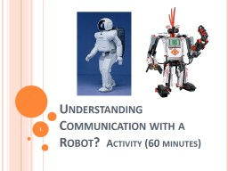 Understanding Communication with a Robot?