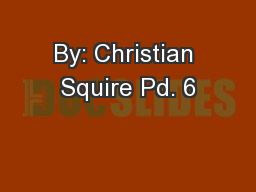 By: Christian Squire Pd. 6 PowerPoint PPT Presentation
