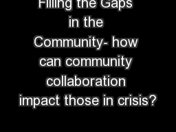 Filling the Gaps in the Community- how can community collaboration impact those in crisis?