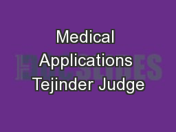 Medical Applications Tejinder Judge