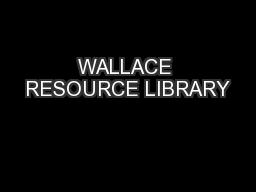 WALLACE RESOURCE LIBRARY
