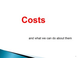 1 Costs and what we can do about them