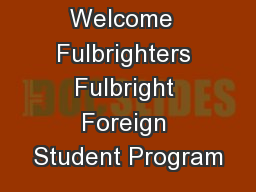 Welcome  Fulbrighters Fulbright Foreign Student Program