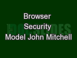 Browser Security Model John Mitchell