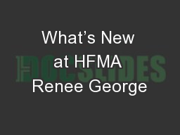 What's New at HFMA Renee George PowerPoint PPT Presentation