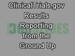 ClinicalTrials.gov Results Reporting from the Ground Up
