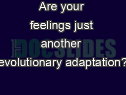 Are your feelings just another evolutionary adaptation?