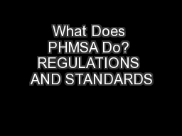 What Does PHMSA Do? REGULATIONS AND STANDARDS