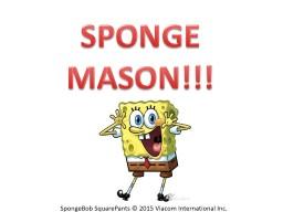 SPONGE MASON!!! SpongeBob