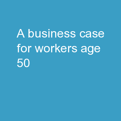 A Business Case for Workers Age 50 : PowerPoint PPT Presentation