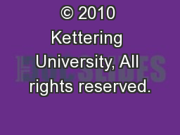 © 2010 Kettering University, All rights reserved. PowerPoint Presentation, PPT - DocSlides