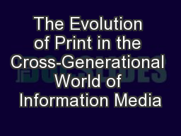 The Evolution of Print in the Cross-Generational World of Information Media PowerPoint Presentation, PPT - DocSlides