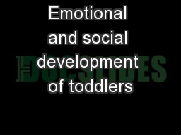 Emotional and social development of toddlers PowerPoint Presentation, PPT - DocSlides