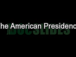 The American Presidency PowerPoint Presentation, PPT - DocSlides