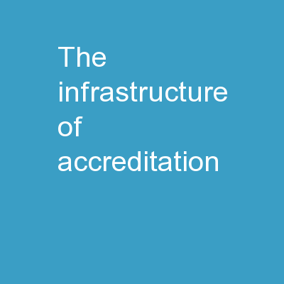 The Infrastructure of Accreditation: PowerPoint Presentation, PPT - DocSlides